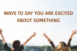 IELTS SPEAKING: WAYS TO SAY YOU ARE EXCITED ABOUT SOMETHING