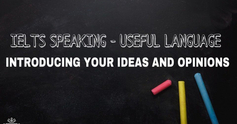 IELTS SPEAKING - USEFUL LANGUAGE - INTRODUCING YOUR OPINIONS