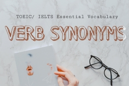 TOEIC/ IELTS Essential Vocabulary - VERB SYNONYMS