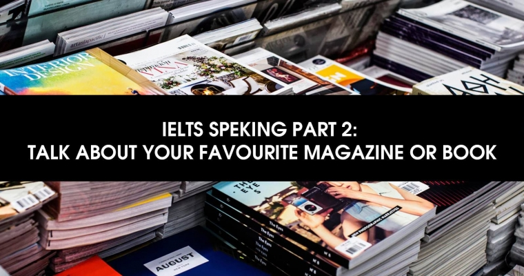 IELTS SPEAKING PART 2 : TALK ABOUT YOUR FAVOURITE MAGAZINE OR BOOK.