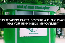 IELTS SPEAKING PART 2: DESCRIBE A PUBLIC PLACE THAT YOU THINK NEEDS IMPROVEMENT