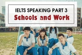 IELTS SPEAKING PART 3 : Let's talk about Schools and Work