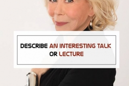 IELTS SPEAKING PART 2 : Describe an interesting talk or lecture