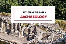 IELTS Speaking part 3 : ARCHAEOLOGY