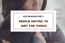IELTS Speaking part 3: People having to wait for things
