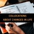 COLLOCATIONS ABOUT CHANGES IN LIFE