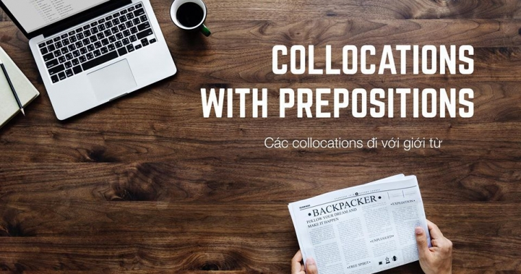 COLLOCATIONS WITH PREPOSITIONS - Các collocations đi với giới từ