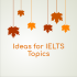 Ideas for IELTS topics