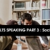 IELTS SPEAKING PART 3 : Let's talk about Socialising