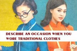 IELTS SPEAKING PART 2:  DESCRIBE AN OCCASION WHEN YOU WORE TRADITIONAL CLOTHES