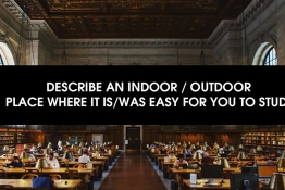 IELTS SPEAKING PART 2: DESCRIBE AN INDOOR / OUTDOOR PLACE WHERE IT IS/WAS EASY FOR YOU TO STUDY